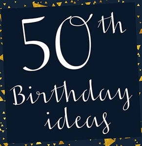 10 Fabulous Ideas for the Perfect 50th Birthday