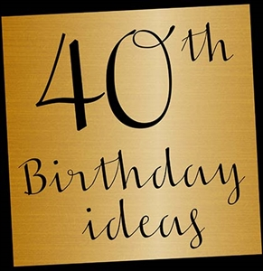 10 Fabulous Ideas for the Perfect 40th Birthday