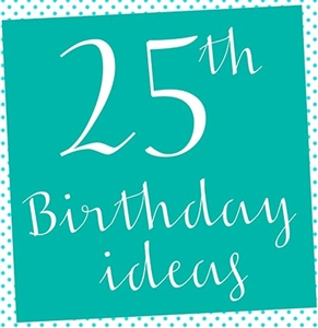 10 Fabulous Ideas for the Perfect 25th Birthday