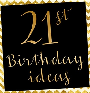 10 Fabulous Ideas for the Perfect 21st Birthday