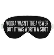 Vodka Wasn't The Answer But It Was Worth A Shot Sleep Mask