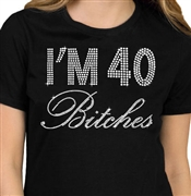 I'm 40 Bitches Birthday Rhinestone T-Shirt | Birthday Tees | RhinestoneSash.com