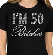 I'm 50 Bitches Birthday Rhinestone T-Shirt | Birthday Tees | RhinestoneSash.com
